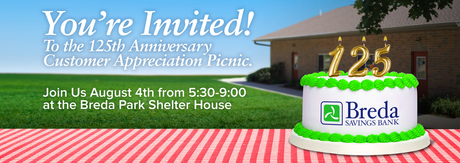You're Invited! To the 125th Anniversary Customer Appreciation Picnic. Join Us August 4th from 5:30-9:00 at the Breda Park Shelter House.