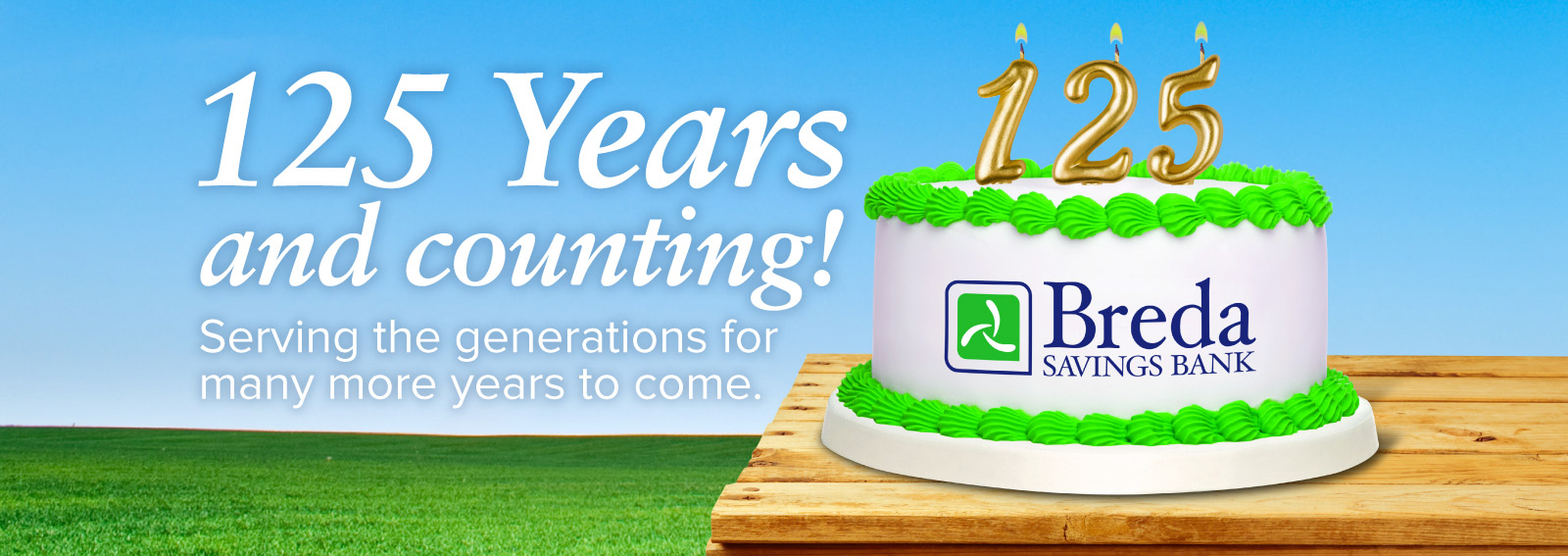 125 Years and Counting! Serving the generations for many more years to come.
